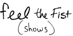 Feel the Fist (shows)